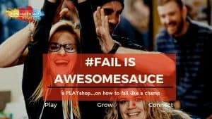#FAIL IS AWESOMESAUCE (a PLAYshop)