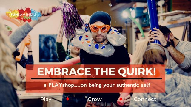 Embrace that Quirk! (a PLAYshop)